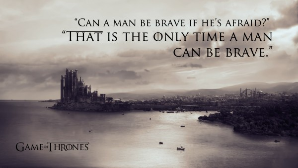 That is the only time a man can be brave