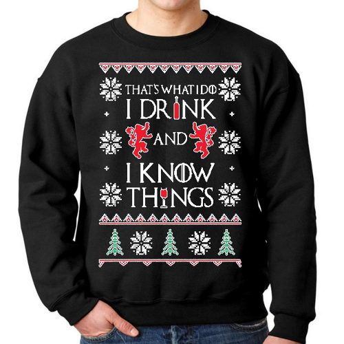 I drink and I know things ugly Christmas sweater